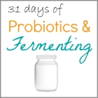31 days of Probiotics and Fermenting
